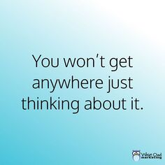 You won't get anywhere just thinking about it. #LawOfAction