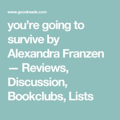 you're going to survive by Alexandra Franzen — Reviews, Discussion, Bookclubs, Lists