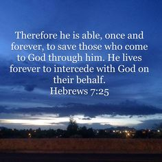 """Verse of the Day. """"Therefore he is able, once and forever, to save those who come to God through him. He lives forever to intercede with God on their behalf. Amplified Bible, New Living Translation, Verse Of The Day, He Is Able, Gods Love, Bible App, Love Of God"""