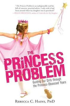 The Princess Problem: Guiding Our Girls Through the Princess-Obsessed Years by Rebecca Hains - The Princess Problem features real advice and stories from parents educators, and psychologists, and children's industry insiders to help equip every parent with skills to navigate today's princess-saturated world. As parents, we do our best to keep pop culture's most harmful stereotypes away from our kids, but contending with well-meaning family members and sneaky commercials can thwart us.