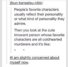 That's me. I always like the villains but everyone says I seem sweet and innocent. Examples of who I like and relate to: Loki, Hannibal Lector, Bellatrix Lestrange, Ryan (House at the End of the Street)