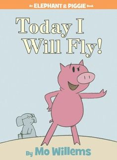 Today I Will Fly (Elephant and Piggie Series) by Mo Willems
