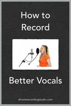 How to Record Better Vocals http://ehomerecordingstudio.com/recording-vocals/