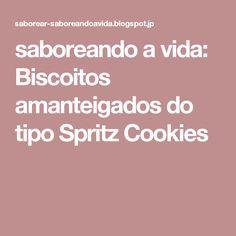 saboreando a vida: Biscoitos amanteigados do tipo Spritz Cookies