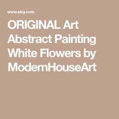 ORIGINAL Art Abstract Painting White Flowers by ModernHouseArt