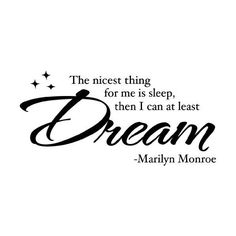 The nicest thing for me is sleep then I can at least Dream Marilyn... ($13) ❤ liked on Polyvore featuring quotes, words, text, backgrounds, other, phrase and saying