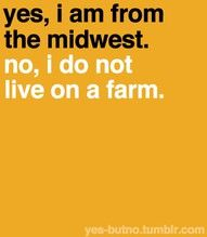 That awkward moment when you are the midwest stereotype. I do live on a farm. Sorry for being the farmer's daughter