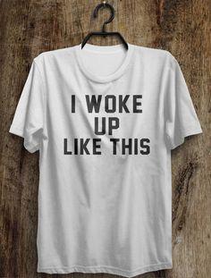i woke up like this t shirt – Shirtoopia