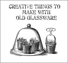 Creative things to make with old glassware. Lots of great ideas!