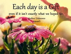AgapΩ: Each day is a gift even if it isn't exactly what we hoped for.