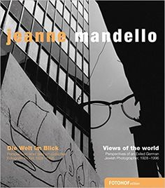 Views of the World: Perspectives of an Exiled German Jewish Photographer 1928-1996: Jeanne Mandello, James Bauer, Sandra Nagel: 9783902993335: Amazon.com: Books