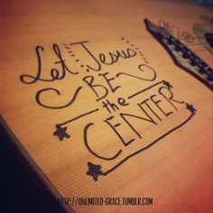 Jesus be our center...