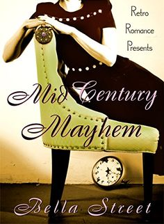 Mid-Century Mayhem: Time-Travel by Design Series (Retro Romance Presents Book 1) - Kindle edition by Bella Street. Romance Kindle eBooks @ Amazon.com.