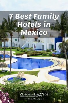 7 Best Family Hotels in Mexico - 2 Dads with Baggage