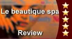 Le beautique spa Baker Street Terrific Five Star Review by Sandraskuke