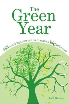 The Green Year: 365 Small Things You Can Do to Make a Big Difference | She Knows