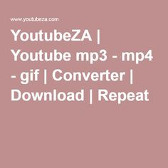 YoutubeZA | Youtube mp3 - mp4 - gif | Converter | Download | Repeat