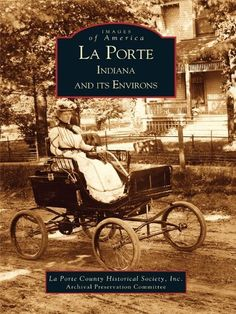La Porte and Its Environs by Inc. La Porte County Historical Society. $9.77. 128 pages. Publisher: Arcadia Publishing (September 18, 2012)