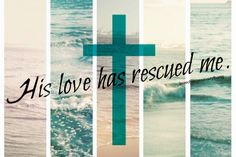 His Love Has rescued me!