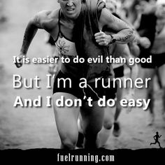 Motivational Running Quotes To Help You Push Through #19: It is easier to do evil than good. But I'm a runner. And I don't do easy.