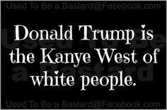 Trump = Kanye