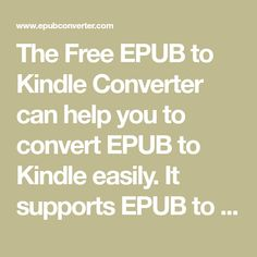 The Free EPUB to Kindle Converter can help you to convert EPUB to Kindle easily. It supports EPUB to Kindle. Click to convert your EPUB files now.