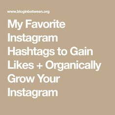 My Favorite Instagram Hashtags to Gain Likes + Organically Grow Your Instagram