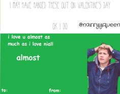 lol. Actually, my sister found some One Direction and Niall valentines online & printed them off and mailed them to me!! They may be cheesy, but they're still cute. <3