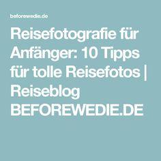 Reisefotografie für Anfänger: 10 Tipps für tolle Reisefotos | Reiseblog BEFOREWEDIE.DE