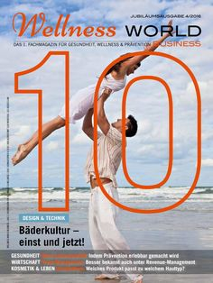 10 year anniversary issue 2017 © Wellness World Business Ausgabe 4 / 2016 do you like that cover? Medical Wellness, Wellness Spa, Anti Aging, Aerobic, 10 Year Anniversary, 10 Years, World, Business, Outdoor
