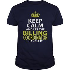 BILLING COORDINATOR KEEP CALM AND LET THE HANDLE IT T-Shirts, Hoodies. VIEW DETAIL ==► Funny Tee Shirts