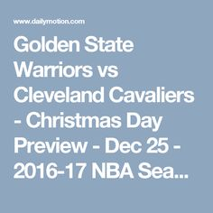 Golden State Warriors vs Cleveland Cavaliers - Christmas Day Preview - Dec 25 - 2016-17 NBA Season - Video Dailymotion