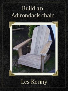 Woodworking plans for an Adirondack chair  My chair design is bigger than most similar designs - more substantial and a bit more laid-back (by that I