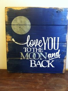 Love you to the moon and back hand-painted wood sign.you like momma, one of your many sayings with the boys Pallet Art, Pallet Signs, Pallet Wood, Painted Wood Signs, Wooden Signs, Hand Painted, Reclaimed Wood Signs, Rustic Signs, Wooden Diy