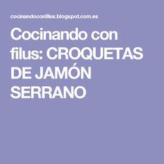 Cocinando con filus: CROQUETAS DE JAMÓN SERRANO