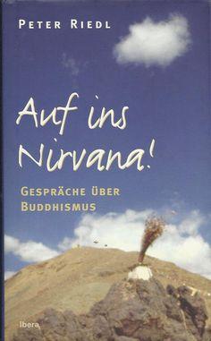 AUF INS NIRWANA ! Gespräche über Buddhismus von Peter Riedl