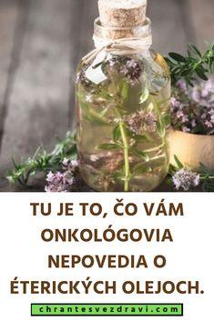 TU JE TO, ČO VÁM ONKOLÓGOVIA NEPOVEDIA O ÉTERICKÝCH OLEJOCH. Glass Vase, Herbs For Health