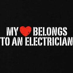 Electrician Quotes My Electrician Madly In Love With An Electrician  If I Ever Do It .