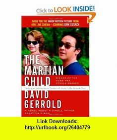 The Martian Child A Novel About A Single Father Adopting A Son (9780765320032) David Gerrold , ISBN-10: 0765320037  , ISBN-13: 978-0765320032 ,  , tutorials , pdf , ebook , torrent , downloads , rapidshare , filesonic , hotfile , megaupload , fileserve
