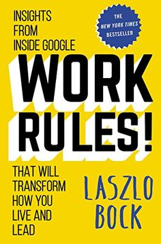 Work Rules!: Insights from Inside Google That Will Transform How You Live and Lead by Laszlo Bock http://smile.amazon.com/dp/1455554790/ref=cm_sw_r_pi_dp_N7gLwb1FBQWPZ