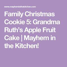 Family Christmas Cookie 5: Grandma Ruth's Apple Fruit Cake | Mayhem in the Kitchen!