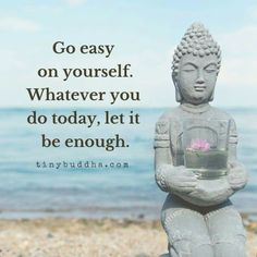 Go easy on yourself. Whatever you do today, let it be enough. By Tiny Buddha