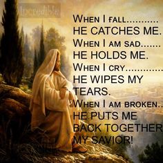 ALL THE TIME ! when i fall.He catches me.when i am sad, He holds me. when i cry, He wipes my tears. When i am broken, He puts me back together again Religious Quotes, Spiritual Quotes, Religious Images, Spiritual Thoughts, Spiritual Life, Spiritual Awakening, I Am Broken, Religion, Pomes