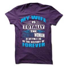 Awesome Tee MY WIFE Is Totally The Hottest Woman Of All Time In ... Shirts & Tees