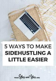 5 Ways To Make Sidehustling Easier