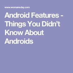 Android Features - Things You Didn't Know About Androids