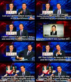 The Colbert Report - he's one hot woman!