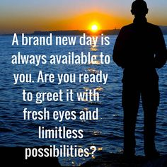 A brand new day is always available to you. Are you ready to greet it with fresh eyes and limitless possibilities #inspiration #believe http://justgetideas.com/inspirational-quotes/