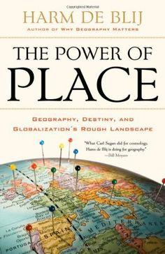 The Power of Place: Geography, Destiny, and Globalization's Rough Landscape by Harm de Blij, http://www.amazon.com/dp/0199754322/ref=cm_sw_r_pi_dp_7Wlrqb12E1KZM