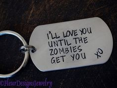 I'll Love You Until the Zombies Get You- Dog Tag Key Chain, Zombies Dog Tag Key Chain on Etsy, $19.50